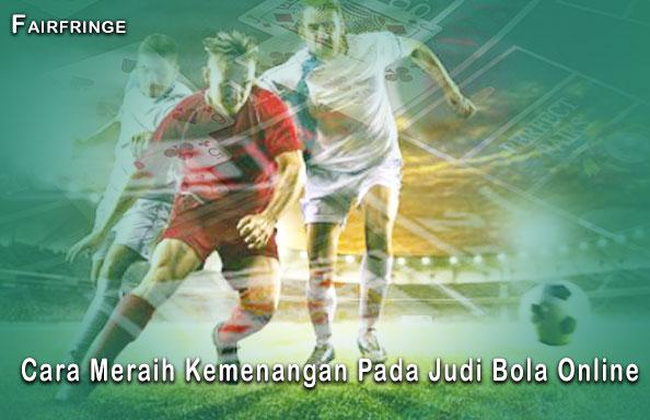 Judi Bola - Cara Meraih Kemenangan Pada Judi Bola Online - Fairfringe