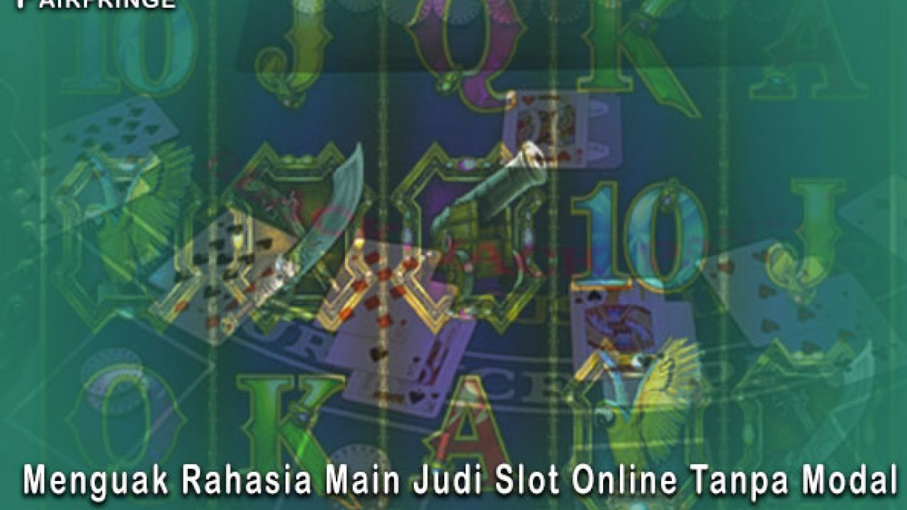 Slot Online Menguak Rahasia Main Judi Slot Online Tanpa Modal