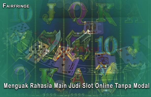 Slot Online - Menguak Rahasia Main Judi Slot Online Tanpa Modal